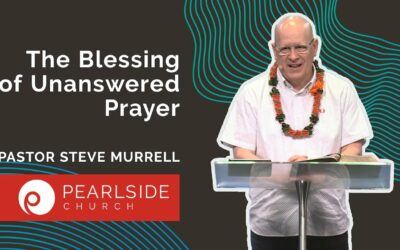 The Blessing of Unanswered Prayer