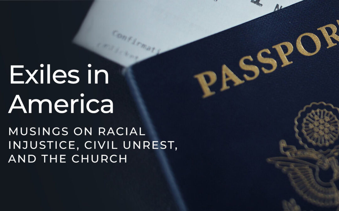 Exiles in America: Musings on Racial Injustice, Civil Unrest, and the Church